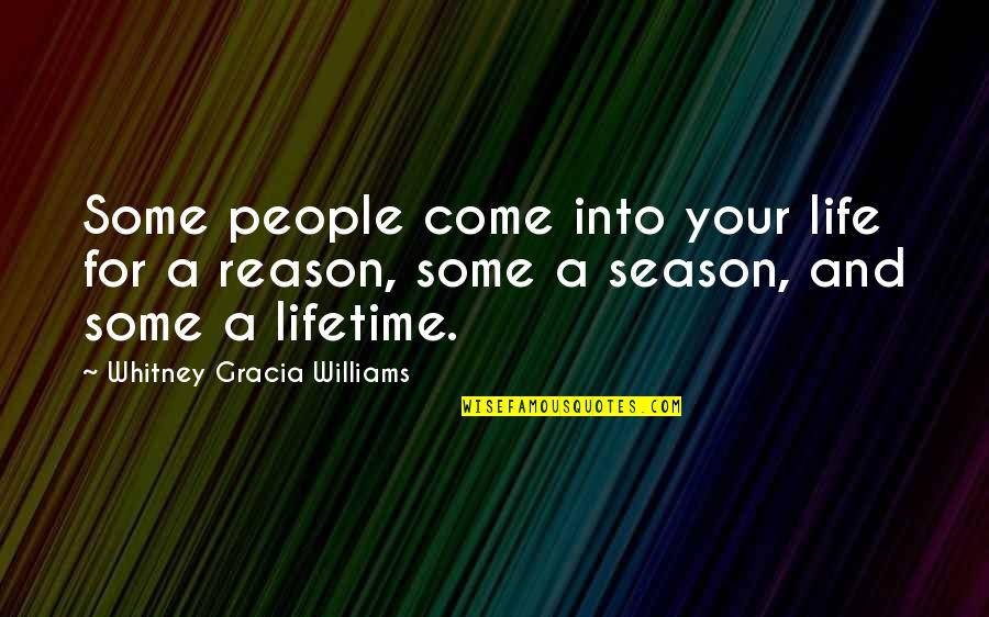 Reason For Season Quotes By Whitney Gracia Williams: Some people come into your life for a