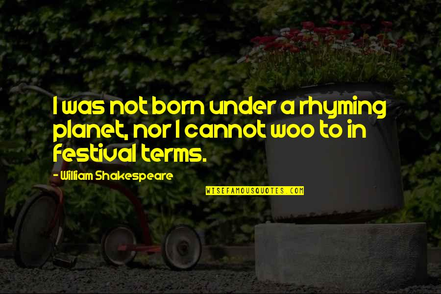 Reason For Season Quotes By William Shakespeare: I was not born under a rhyming planet,