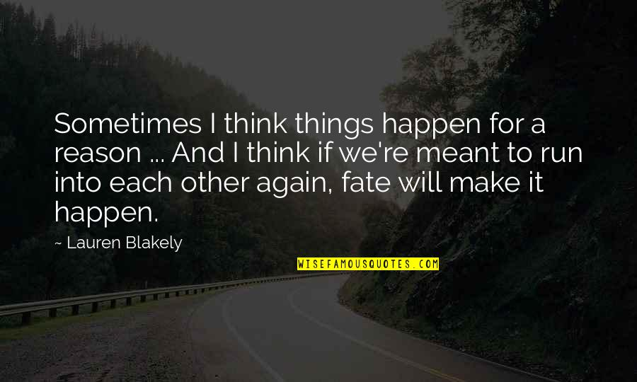 Reason To Love Again Quotes By Lauren Blakely: Sometimes I think things happen for a reason