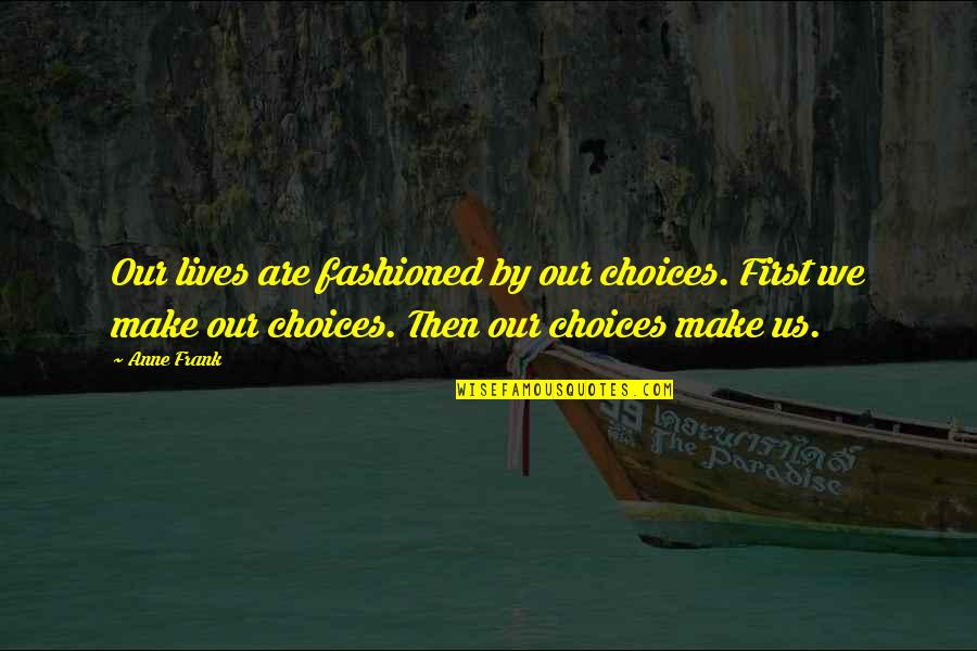 Reasonable Car Insurance Quotes By Anne Frank: Our lives are fashioned by our choices. First