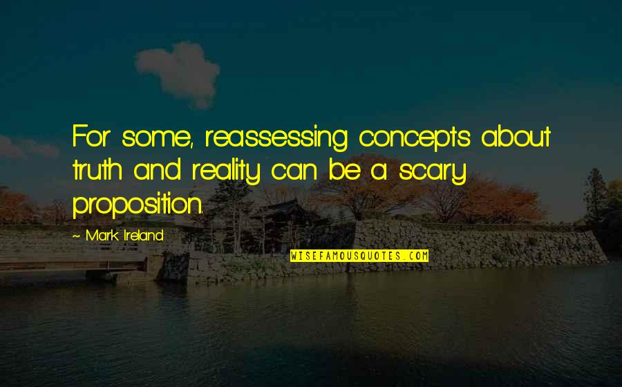 Reassessing Quotes By Mark Ireland: For some, reassessing concepts about truth and reality