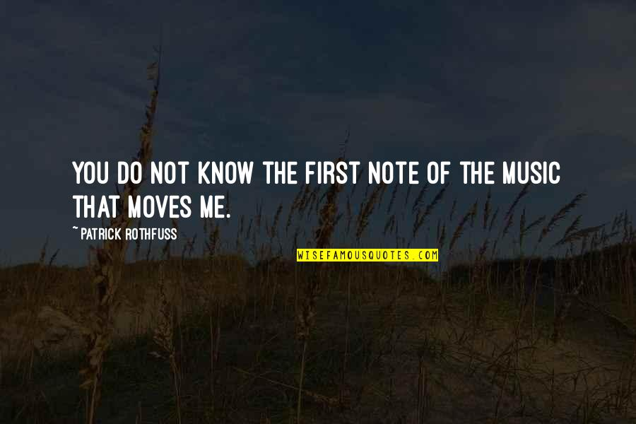 Reassume Quotes By Patrick Rothfuss: You do not know the first note of
