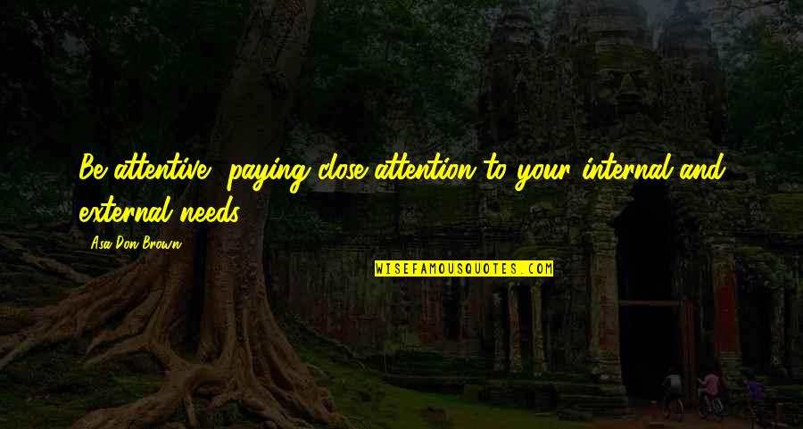 Reathing Quotes By Asa Don Brown: Be attentive, paying close attention to your internal
