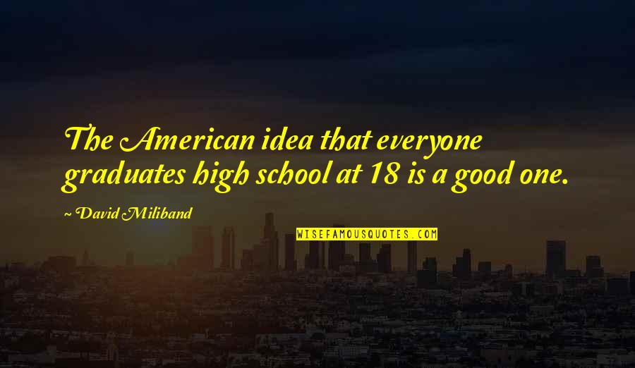 Reathing Quotes By David Miliband: The American idea that everyone graduates high school