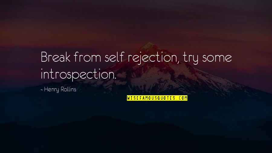 Reathing Quotes By Henry Rollins: Break from self rejection, try some introspection.