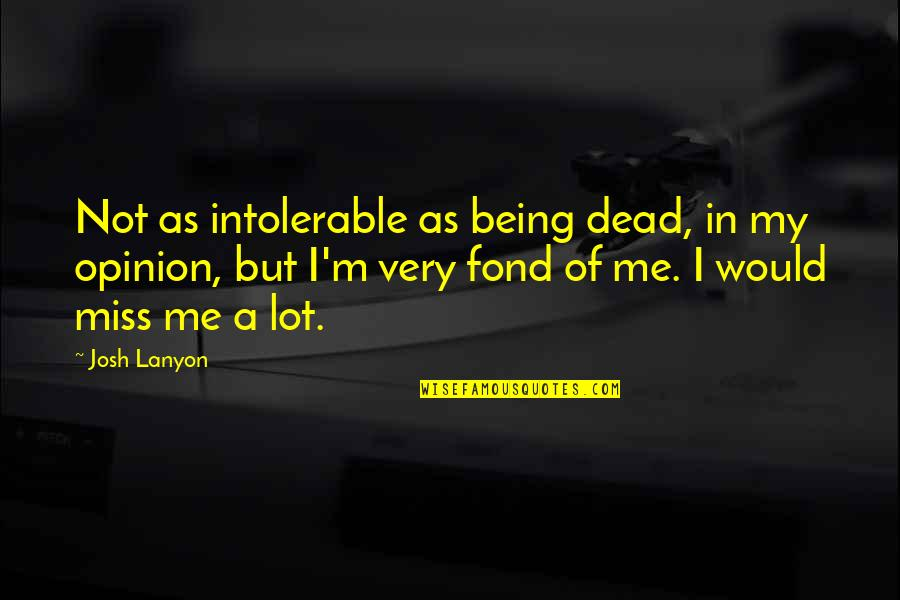 Reathing Quotes By Josh Lanyon: Not as intolerable as being dead, in my