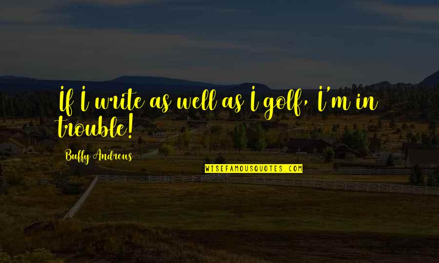 Rebbe Quotes By Buffy Andrews: If I write as well as I golf,