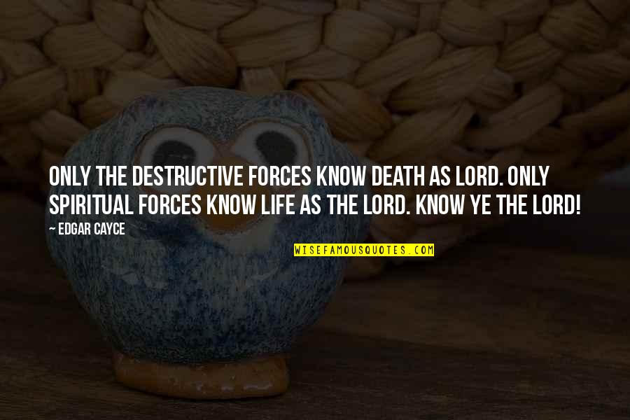 Rebbe Quotes By Edgar Cayce: Only the destructive forces know death as lord.