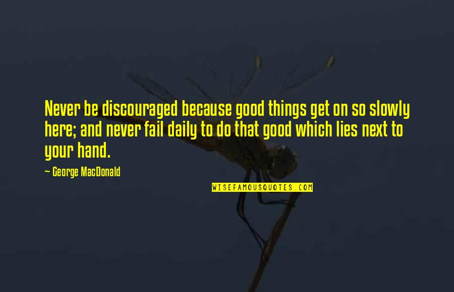 Rebbe Quotes By George MacDonald: Never be discouraged because good things get on