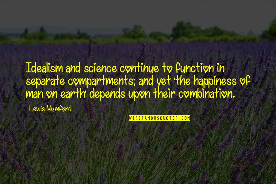 Rebbe Quotes By Lewis Mumford: Idealism and science continue to function in separate