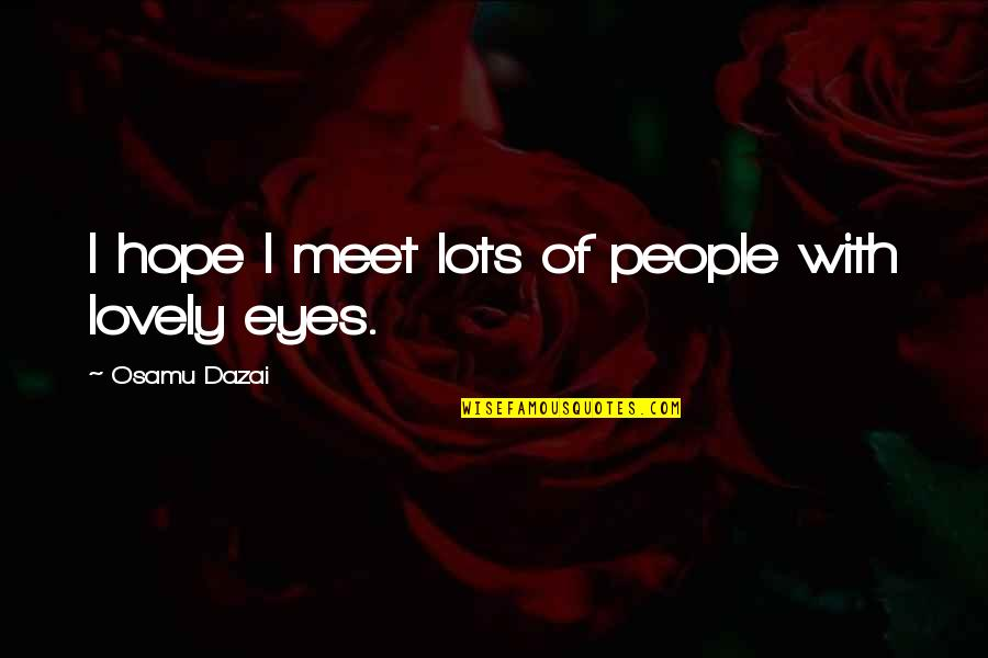 Rebbe Quotes By Osamu Dazai: I hope I meet lots of people with