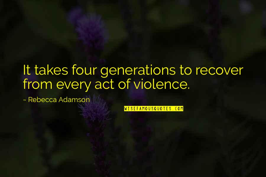 Rebecca Adamson Quotes By Rebecca Adamson: It takes four generations to recover from every