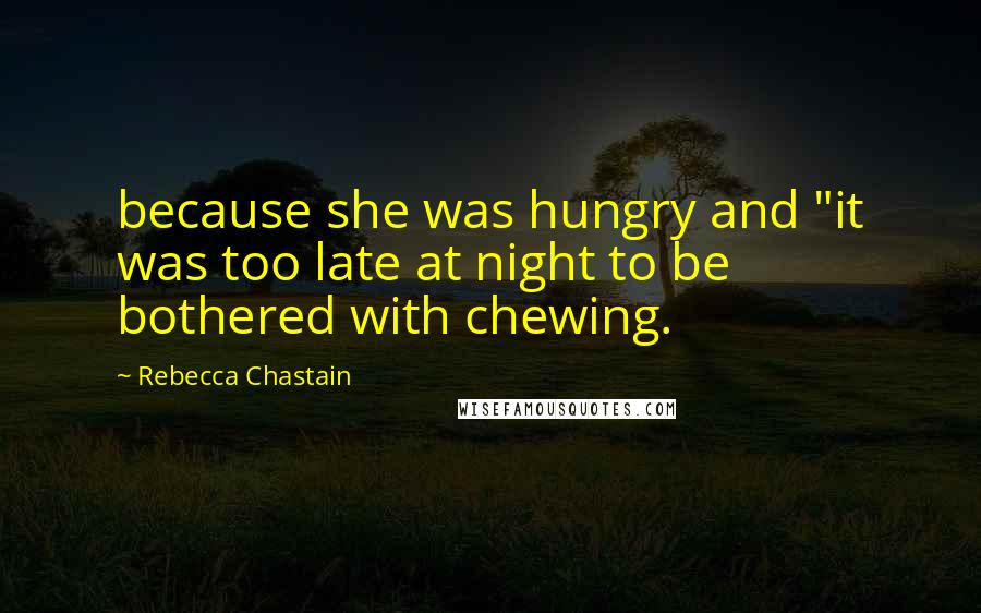 "Rebecca Chastain quotes: because she was hungry and ""it was too late at night to be bothered with chewing."