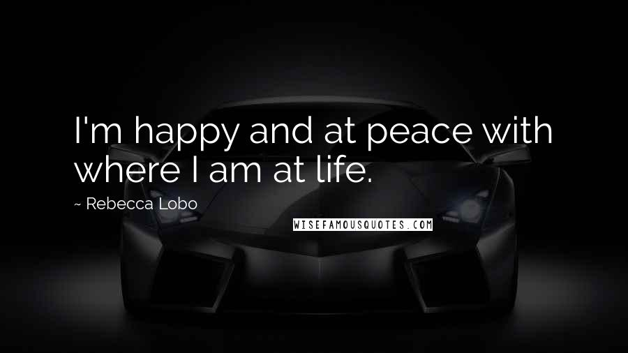 Rebecca Lobo quotes: I'm happy and at peace with where I am at life.