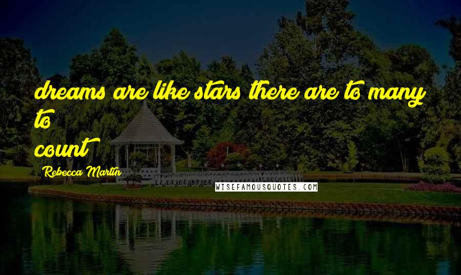 Rebecca Martin quotes: dreams are like stars there are to many to count