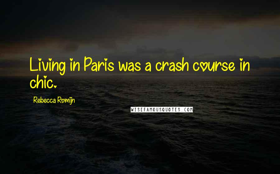 Rebecca Romijn quotes: Living in Paris was a crash course in chic.