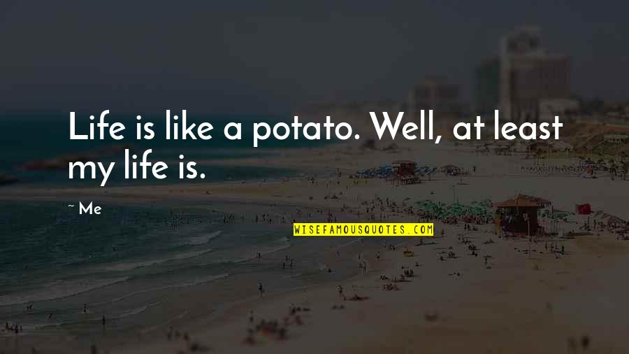 Rebecca Rusch Quotes By Me: Life is like a potato. Well, at least