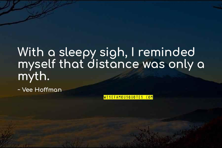 Rebecca Rusch Quotes By Vee Hoffman: With a sleepy sigh, I reminded myself that