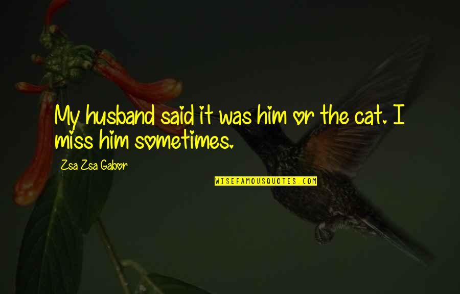 Rebecca Rusch Quotes By Zsa Zsa Gabor: My husband said it was him or the