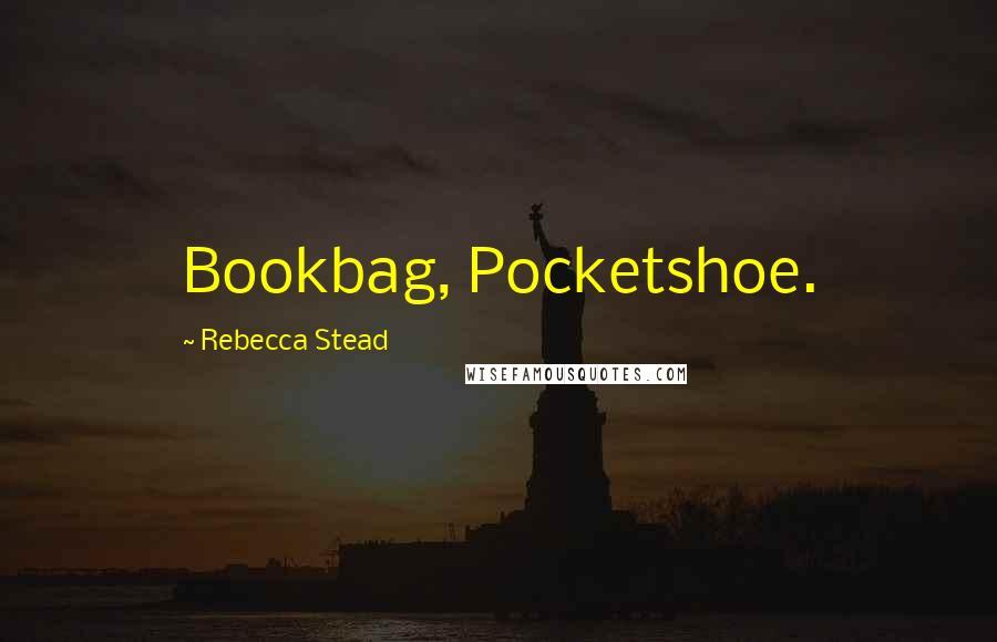 Rebecca Stead quotes: Bookbag, Pocketshoe.