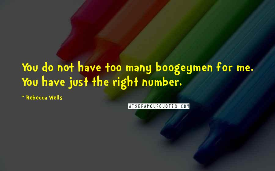 Rebecca Wells quotes: You do not have too many boogeymen for me. You have just the right number.