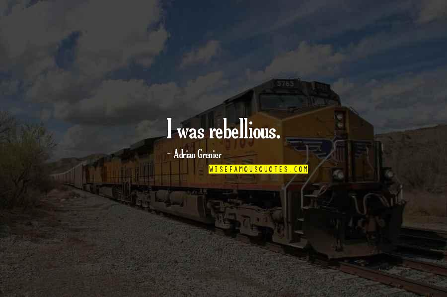 Rebellious Quotes By Adrian Grenier: I was rebellious.