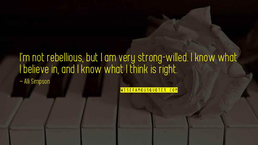 Rebellious Quotes By Alli Simpson: I'm not rebellious, but I am very strong-willed.