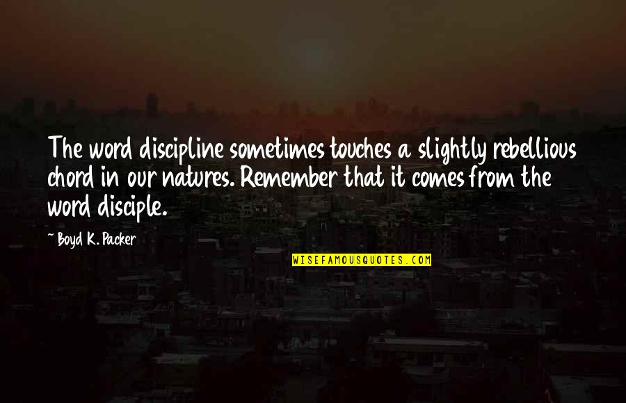 Rebellious Quotes By Boyd K. Packer: The word discipline sometimes touches a slightly rebellious