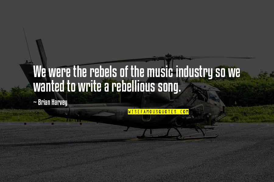 Rebellious Quotes By Brian Harvey: We were the rebels of the music industry