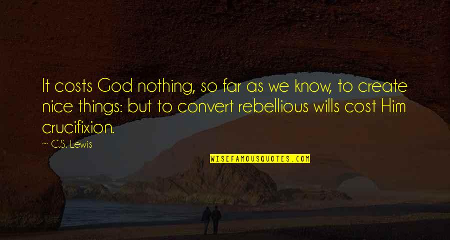 Rebellious Quotes By C.S. Lewis: It costs God nothing, so far as we