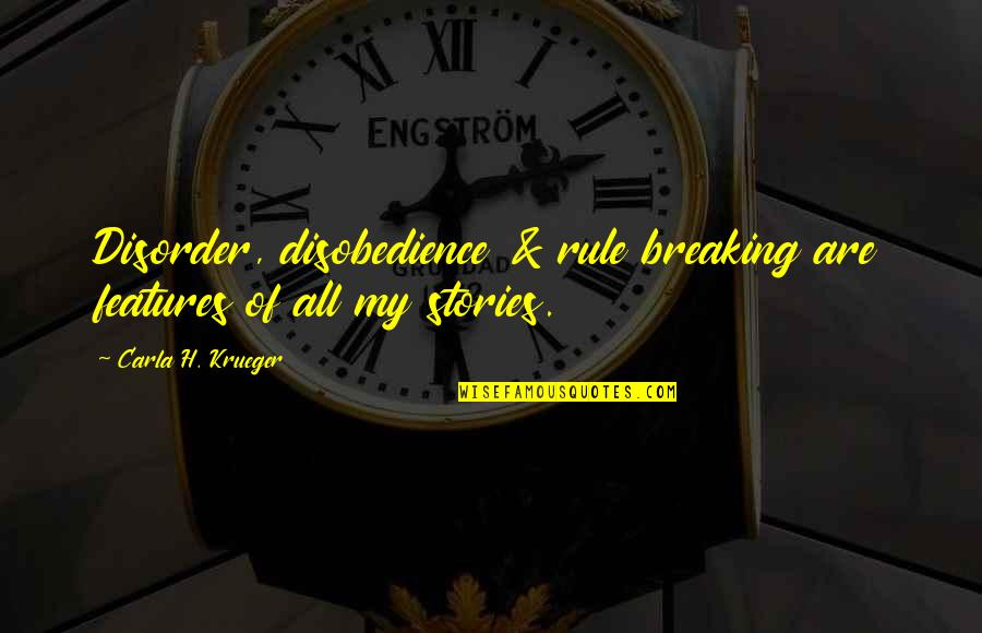Rebellious Quotes By Carla H. Krueger: Disorder, disobedience & rule breaking are features of