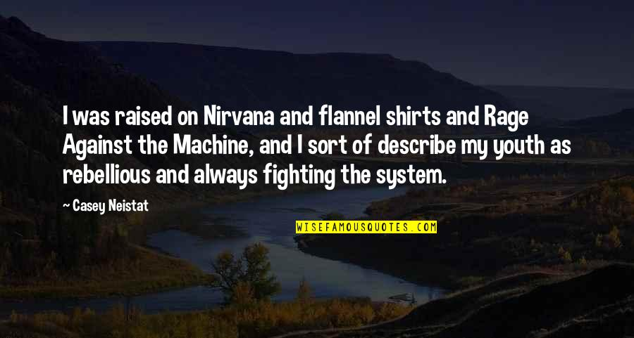 Rebellious Quotes By Casey Neistat: I was raised on Nirvana and flannel shirts