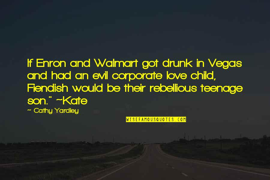 Rebellious Quotes By Cathy Yardley: If Enron and Walmart got drunk in Vegas