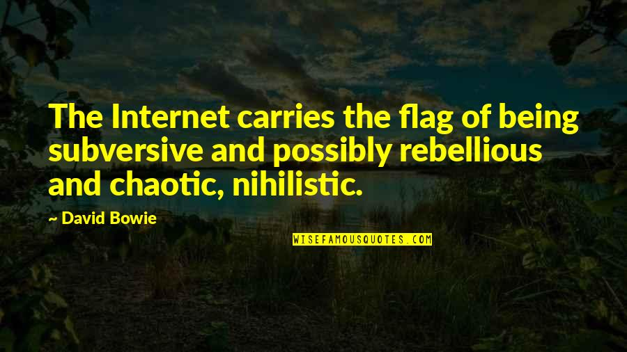 Rebellious Quotes By David Bowie: The Internet carries the flag of being subversive