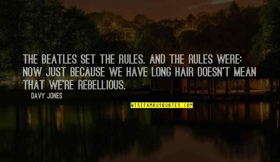 Rebellious Quotes By Davy Jones: The Beatles set the rules. And the rules