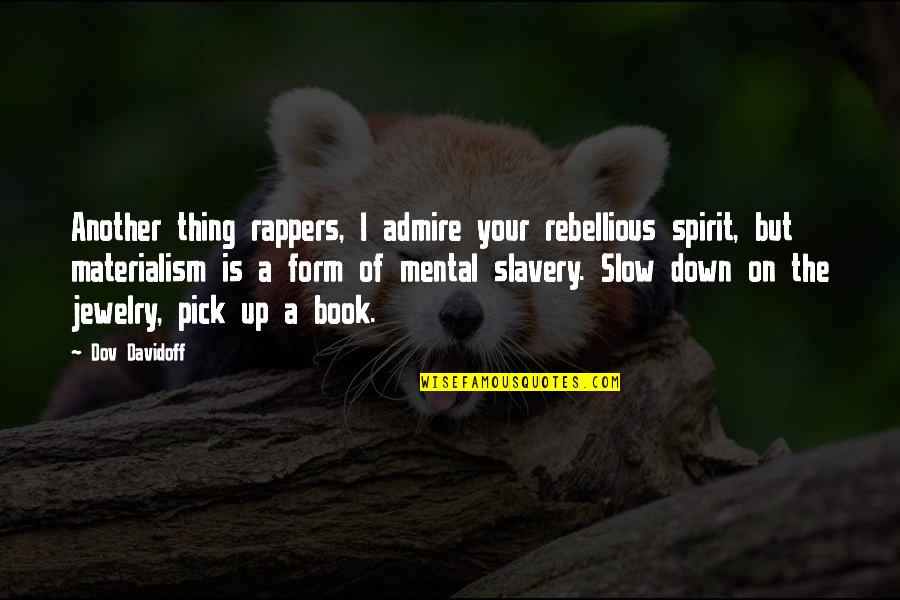Rebellious Quotes By Dov Davidoff: Another thing rappers, I admire your rebellious spirit,