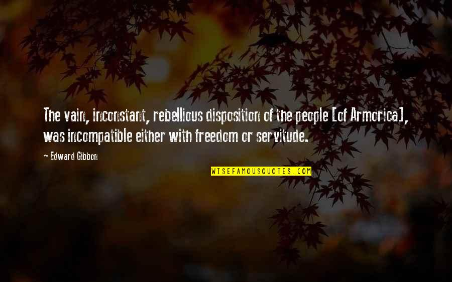Rebellious Quotes By Edward Gibbon: The vain, inconstant, rebellious disposition of the people