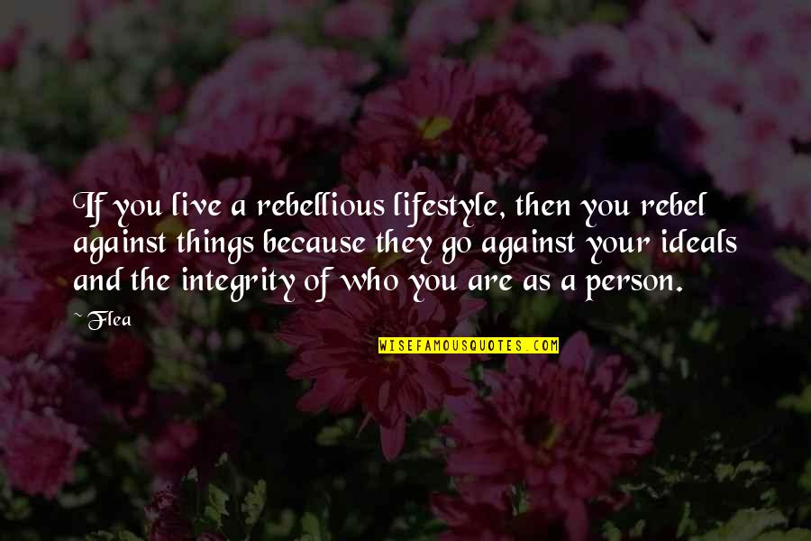 Rebellious Quotes By Flea: If you live a rebellious lifestyle, then you