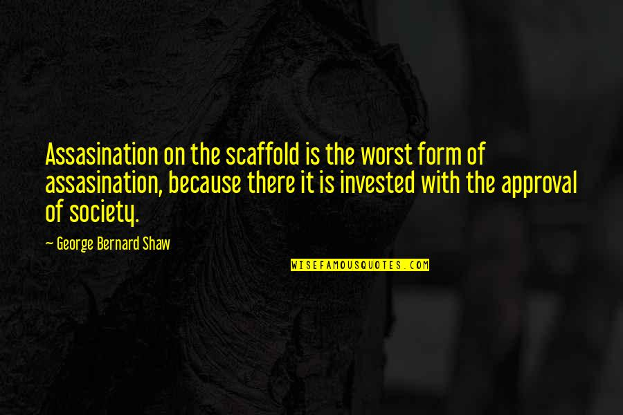 Rebellious Quotes By George Bernard Shaw: Assasination on the scaffold is the worst form