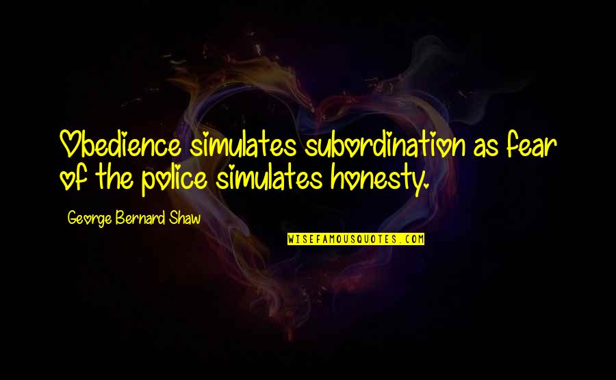 Rebellious Quotes By George Bernard Shaw: Obedience simulates subordination as fear of the police