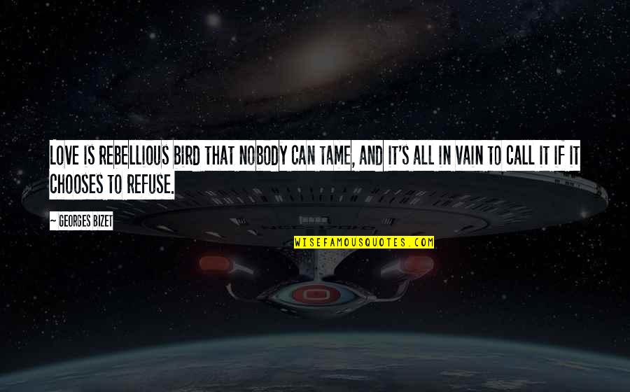Rebellious Quotes By Georges Bizet: Love is rebellious bird that nobody can tame,