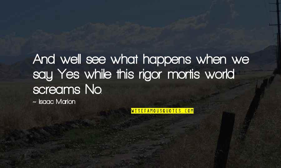Rebellious Quotes By Isaac Marion: And we'll see what happens when we say