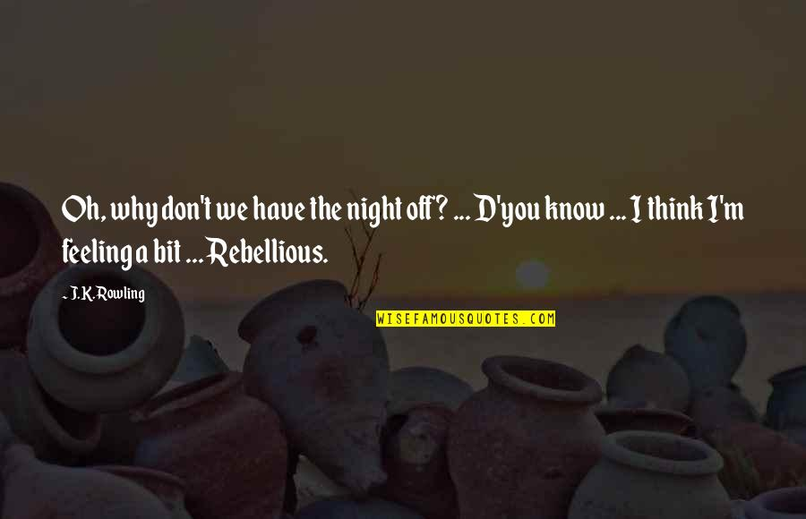 Rebellious Quotes By J.K. Rowling: Oh, why don't we have the night off?