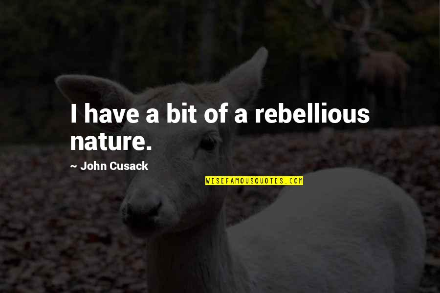 Rebellious Quotes By John Cusack: I have a bit of a rebellious nature.