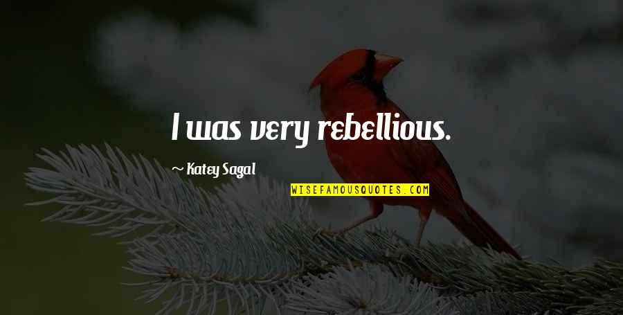 Rebellious Quotes By Katey Sagal: I was very rebellious.