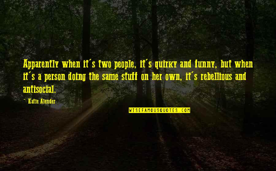 Rebellious Quotes By Katie Alender: Apparently when it's two people, it's quirky and