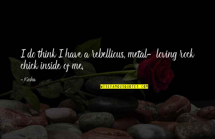 Rebellious Quotes By Kesha: I do think I have a rebellious, metal-loving