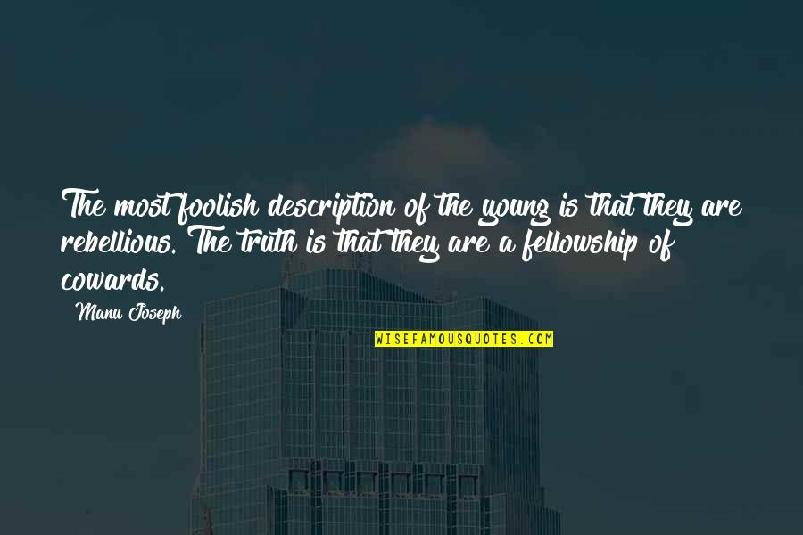 Rebellious Quotes By Manu Joseph: The most foolish description of the young is