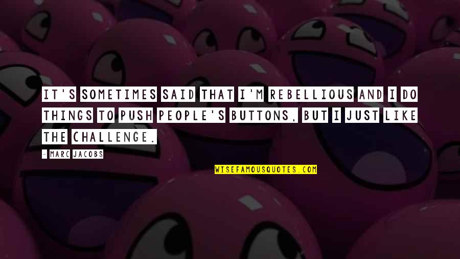 Rebellious Quotes By Marc Jacobs: It's sometimes said that I'm rebellious and I