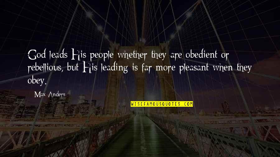 Rebellious Quotes By Max Anders: God leads His people whether they are obedient